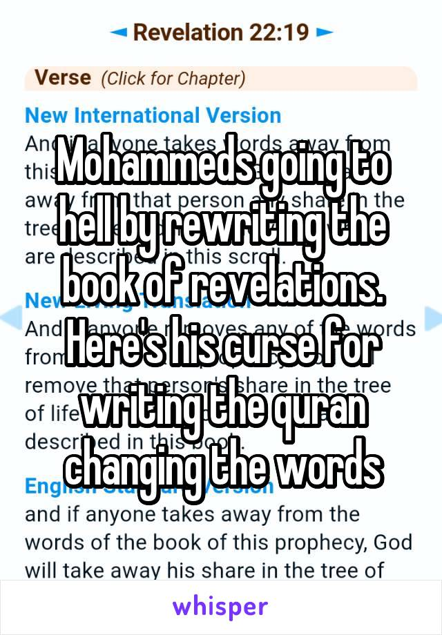 Mohammeds going to hell by rewriting the book of revelations. Here's his curse for writing the quran changing the words