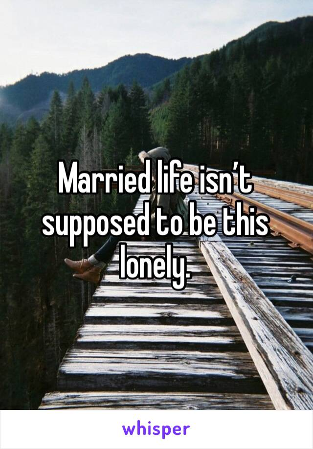 Married life isn't supposed to be this lonely.