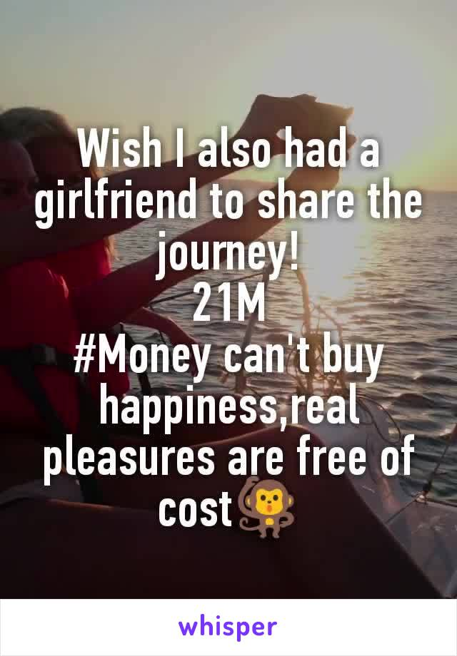 Wish I also had a girlfriend to share the journey! 21M #Money can't buy happiness,real pleasures are free of cost🐒