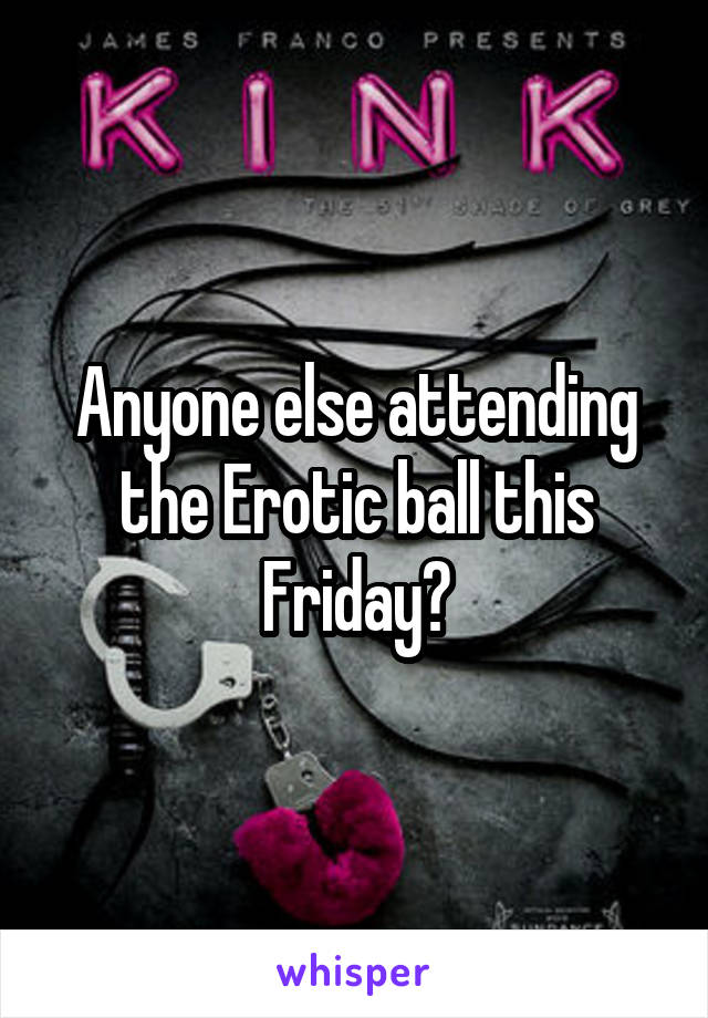 Anyone else attending the Erotic ball this Friday?
