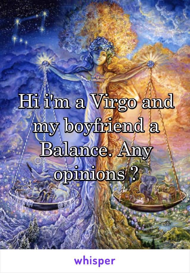 Hi i'm a Virgo and my boyfriend a Balance. Any opinions ?