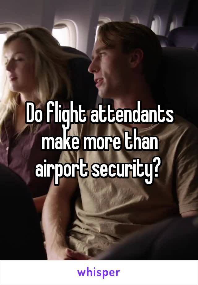 Do flight attendants make more than airport security?