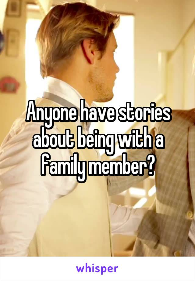 Anyone have stories about being with a family member?
