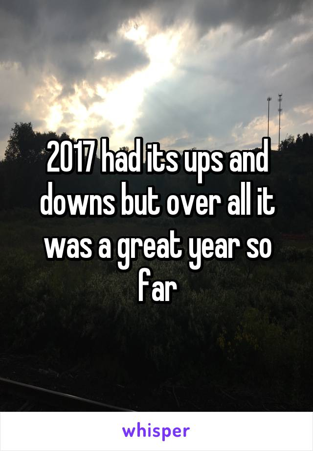 2017 had its ups and downs but over all it was a great year so far