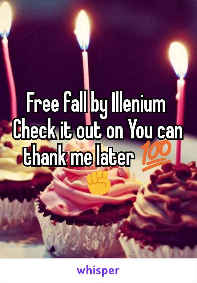 Free fall by Illenium  Check it out on You can thank me later 💯✊