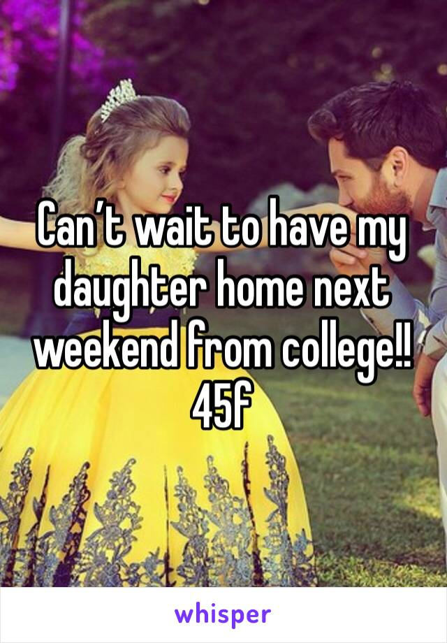 Can't wait to have my daughter home next weekend from college!! 45f