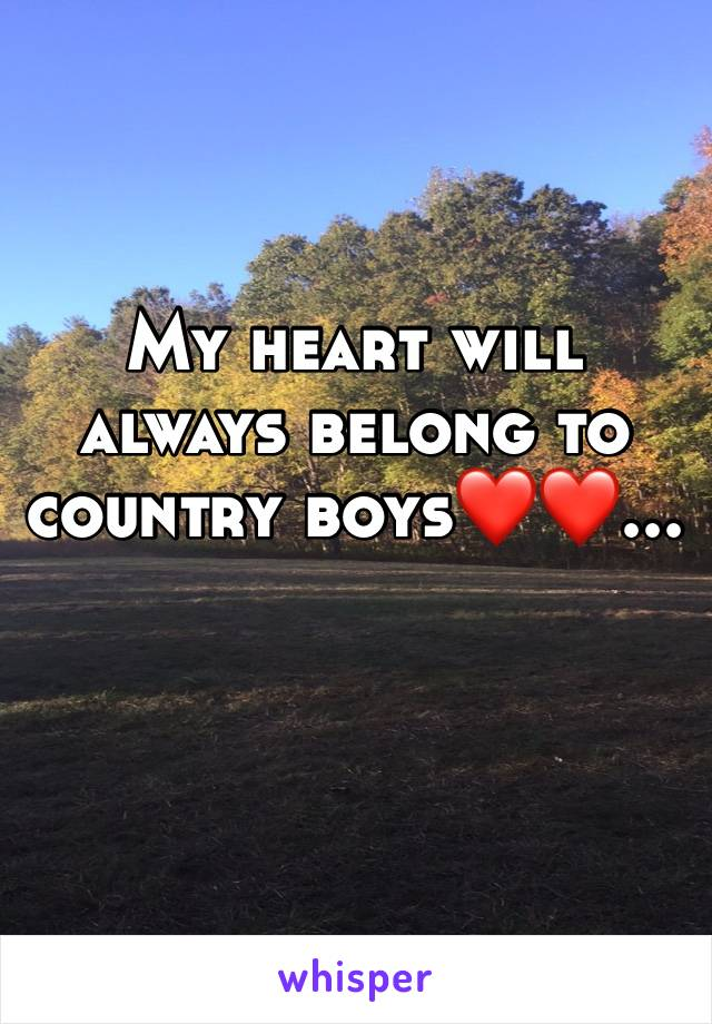 My heart will always belong to country boys❤️❤️...