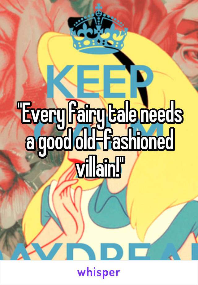"""Every fairy tale needs a good old-fashioned villain!"""