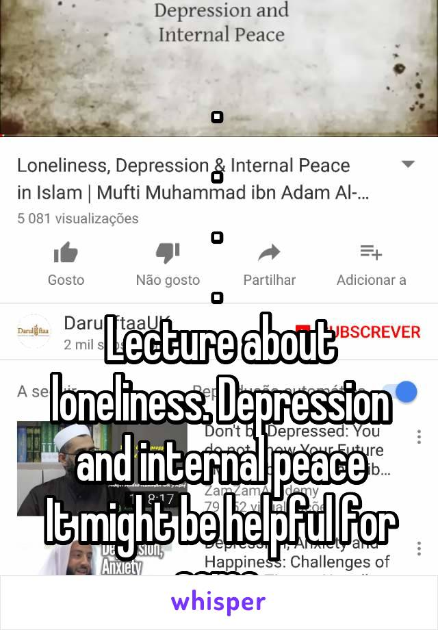 .  .  .  .  Lecture about loneliness. Depression and internal peace It might be helpful for some