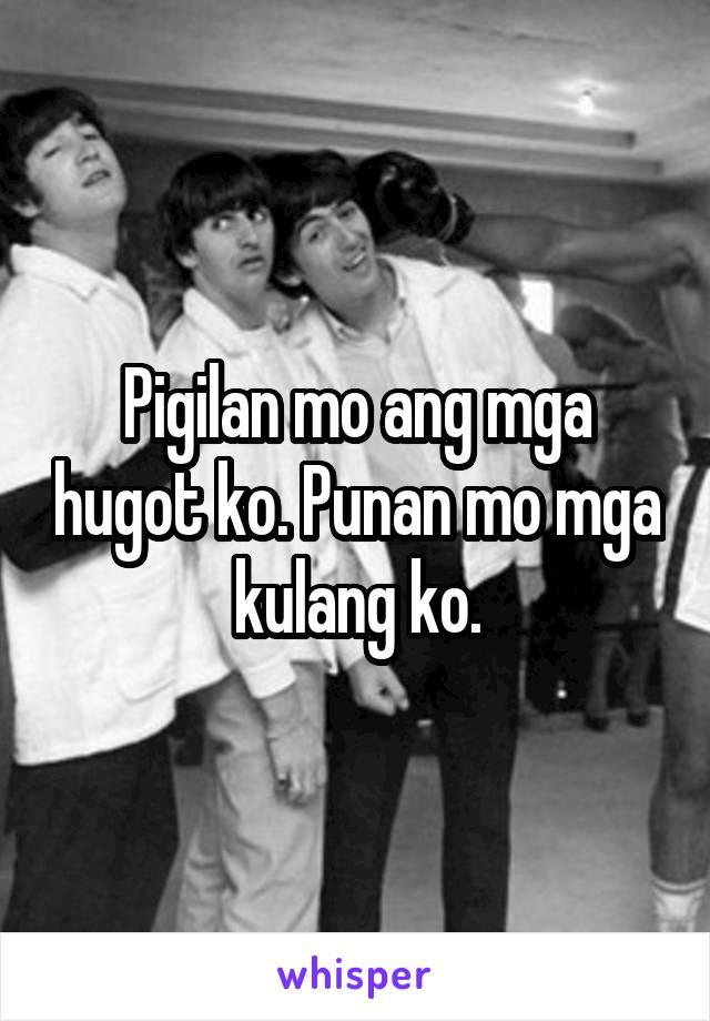 Pigilan mo ang mga hugot ko. Punan mo mga kulang ko.