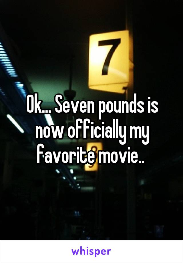 Ok... Seven pounds is now officially my favorite movie..