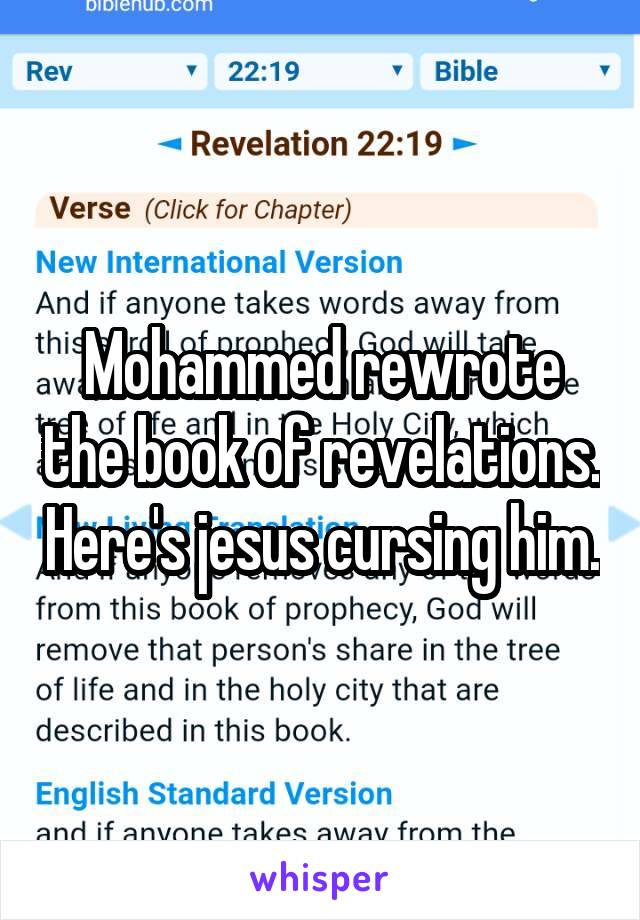 Mohammed rewrote the book of revelations. Here's jesus cursing him.