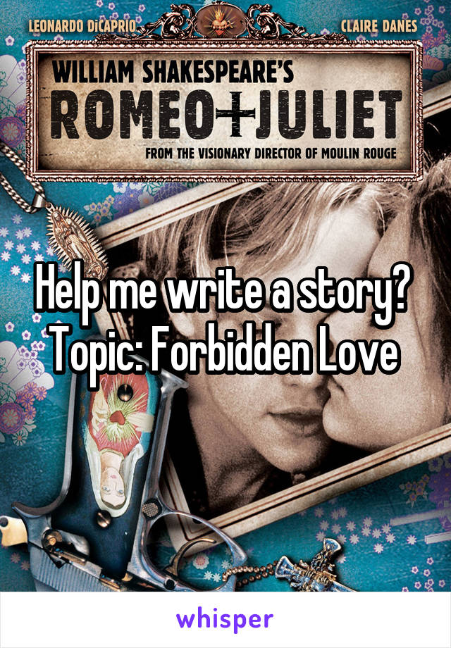 Help me write a story?  Topic: Forbidden Love