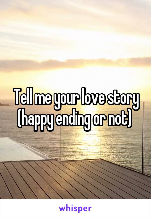 Tell me your love story (happy ending or not)