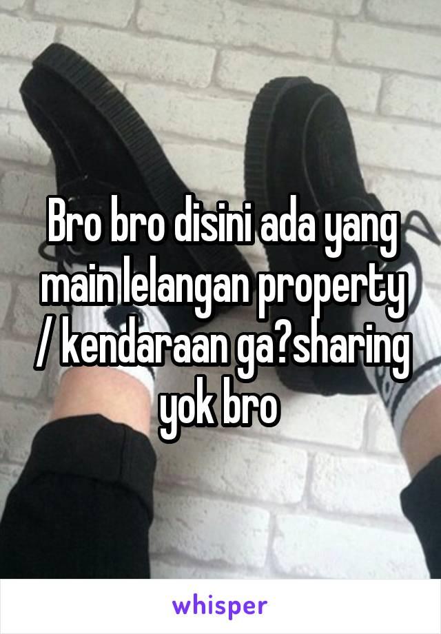 Bro bro disini ada yang main lelangan property / kendaraan ga?sharing yok bro