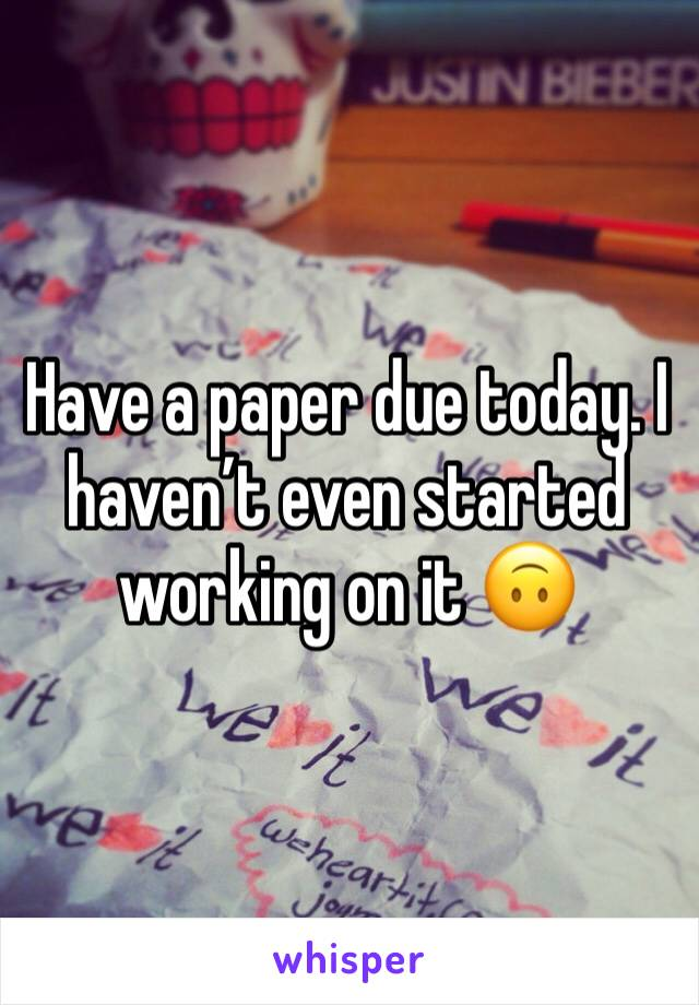 Have a paper due today. I haven't even started working on it 🙃