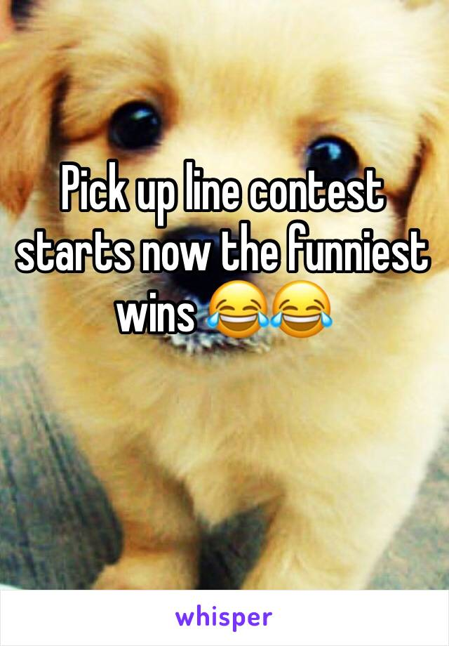 Pick up line contest starts now the funniest wins 😂😂