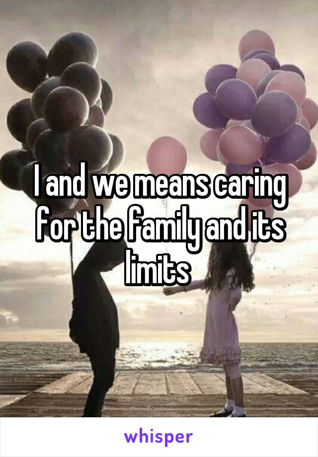 I and we means caring for the family and its limits
