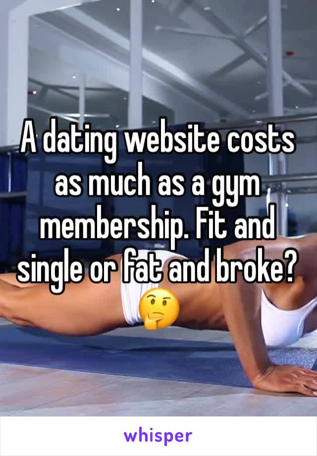 A dating website costs as much as a gym membership. Fit and single or fat and broke? 🤔