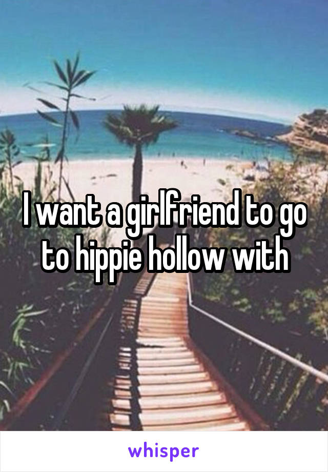 I want a girlfriend to go to hippie hollow with
