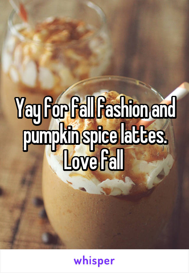 Yay for fall fashion and pumpkin spice lattes. Love fall