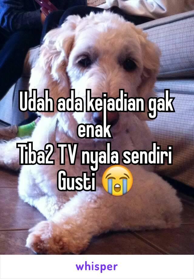 Udah ada kejadian gak enak  Tiba2 TV nyala sendiri  Gusti 😭