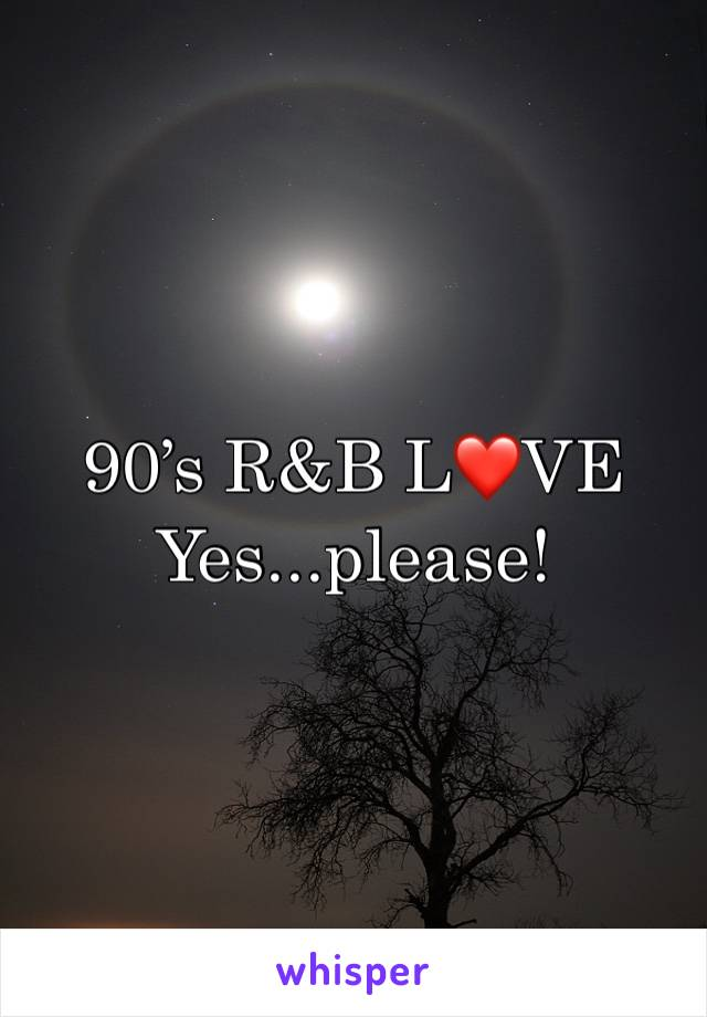 90's R&B L❤️VE Yes...please!
