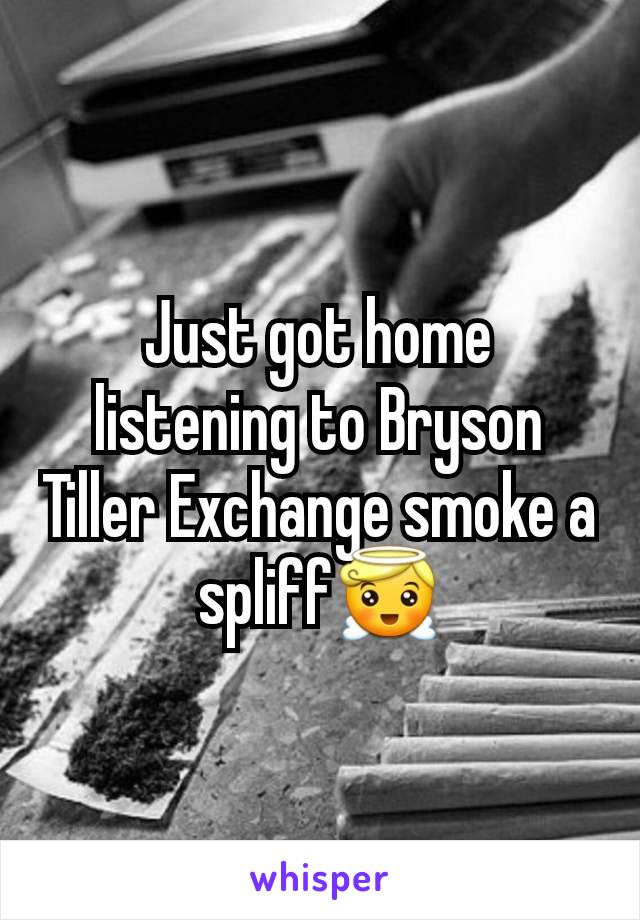 Just got home listening to Bryson Tiller Exchange smoke a spliff😇