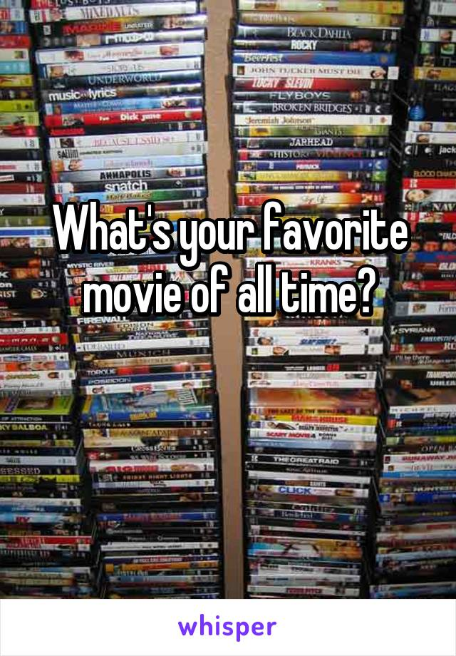 What's your favorite movie of all time?