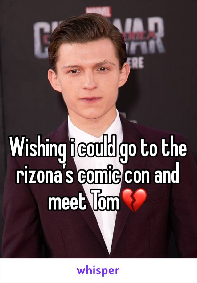 Wishing i could go to the rizona's comic con and meet Tom💔