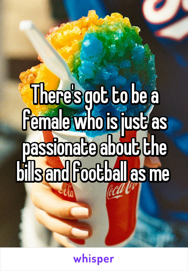 There's got to be a female who is just as passionate about the bills and football as me