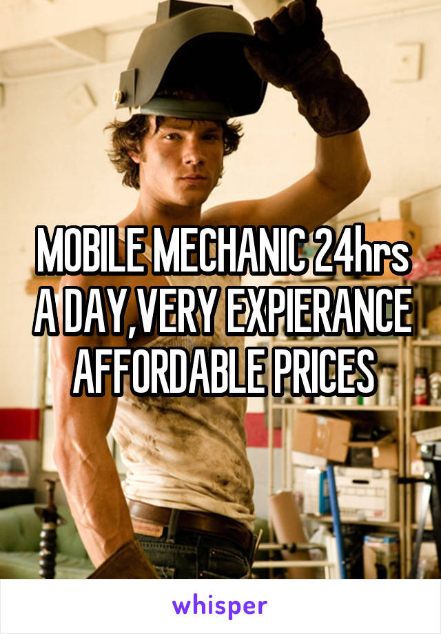 MOBILE MECHANIC 24hrs A DAY,VERY EXPIERANCE AFFORDABLE PRICES