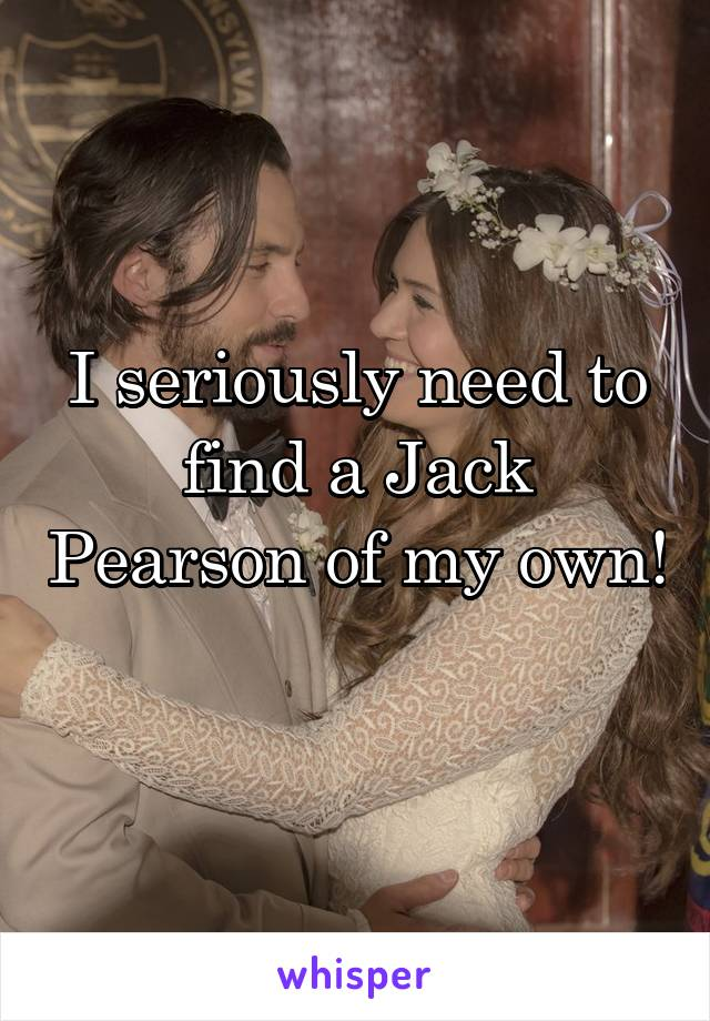I seriously need to find a Jack Pearson of my own!