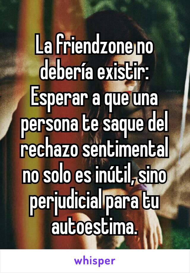 La friendzone no debería existir: Esperar a que una persona te saque del rechazo sentimental no solo es inútil, sino perjudicial para tu autoestima.