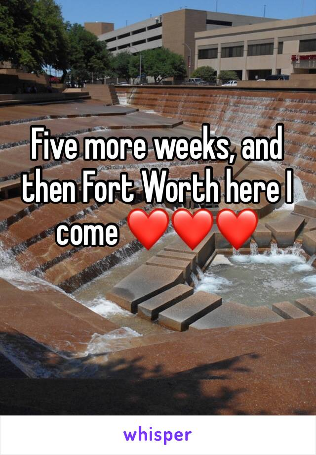 Five more weeks, and then Fort Worth here I come ❤️❤️❤️