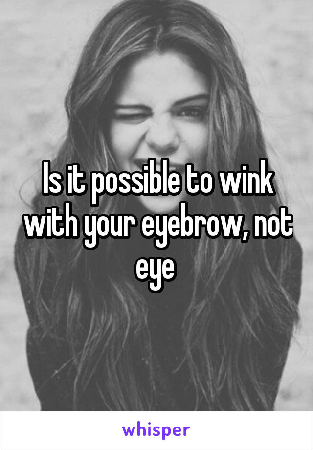 Is it possible to wink with your eyebrow, not eye