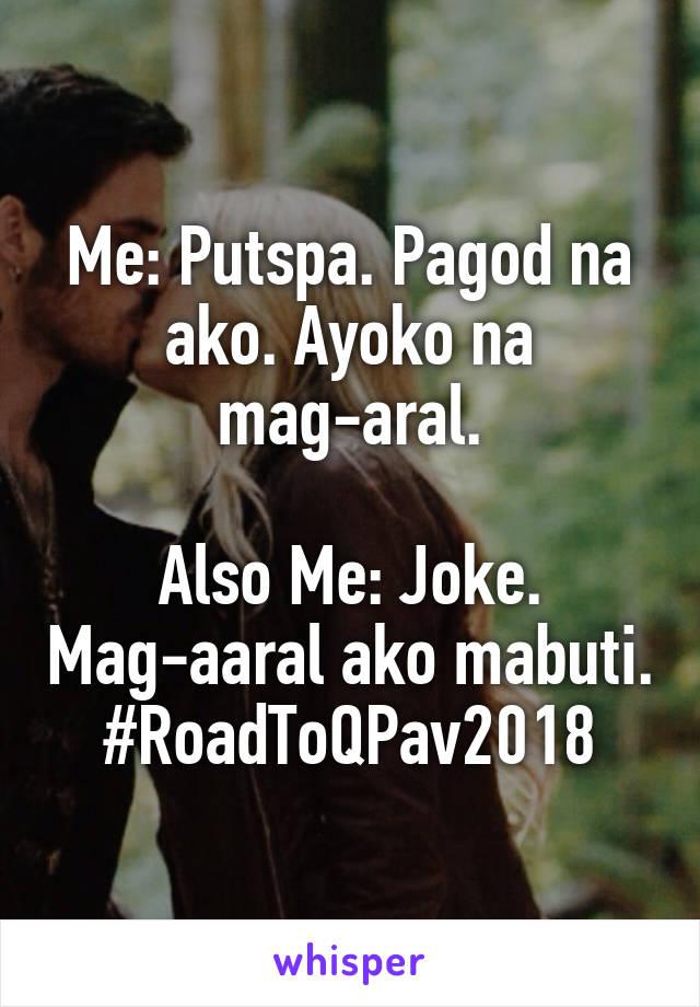 Me: Putspa. Pagod na ako. Ayoko na mag-aral.  Also Me: Joke. Mag-aaral ako mabuti. #RoadToQPav2018
