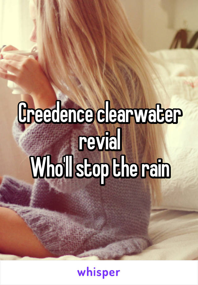 Creedence clearwater revial Who'll stop the rain