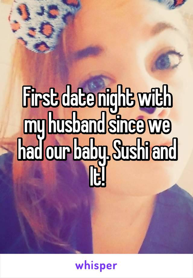 First date night with my husband since we had our baby. Sushi and It!