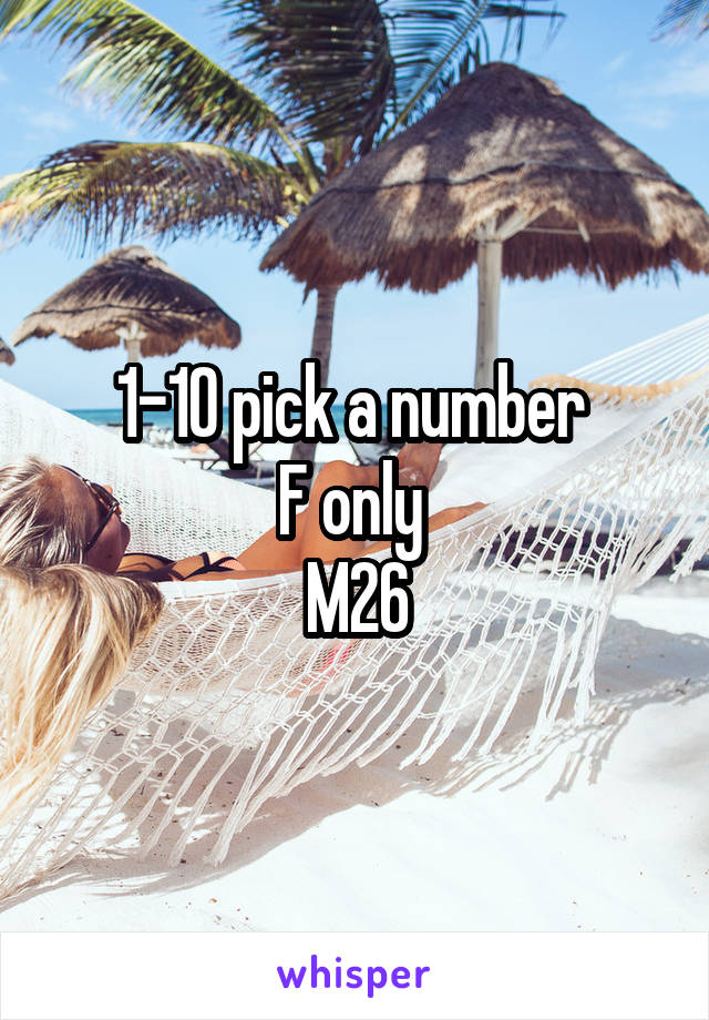 1-10 pick a number  F only  M26