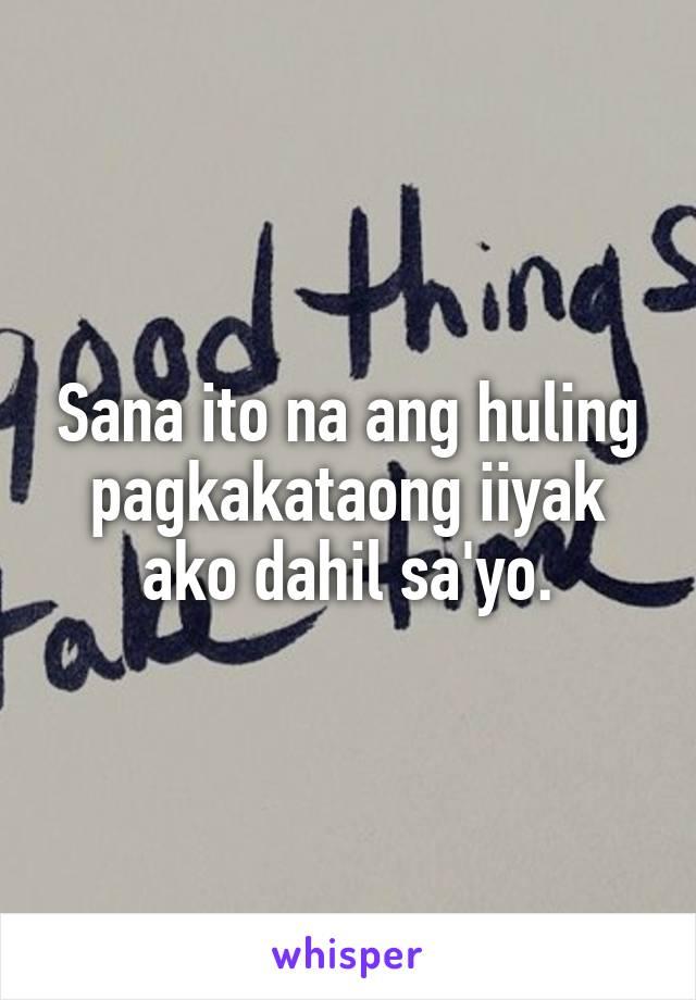 Sana ito na ang huling pagkakataong iiyak ako dahil sa'yo.