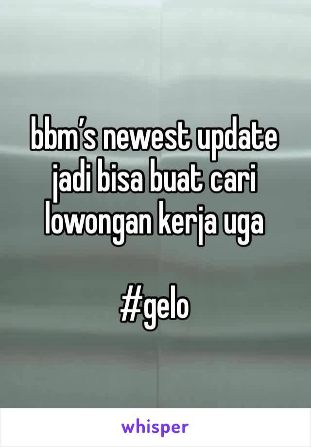 bbm's newest update jadi bisa buat cari lowongan kerja uga  #gelo