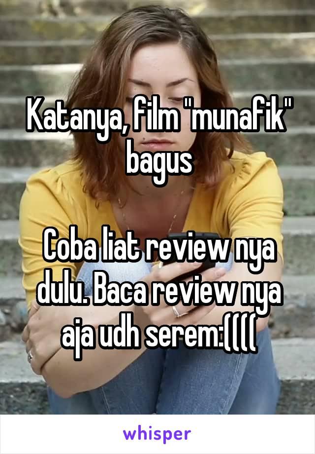 """Katanya, film """"munafik"""" bagus  Coba liat review nya dulu. Baca review nya aja udh serem:(((("""