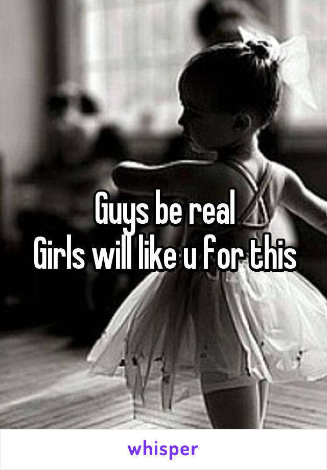 Guys be real Girls will like u for this
