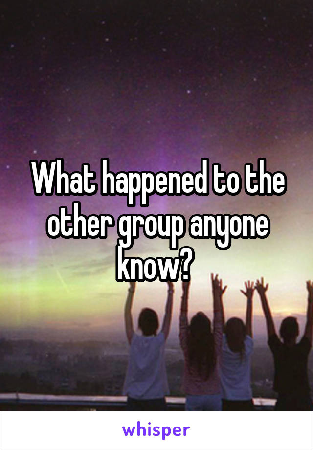 What happened to the other group anyone know?