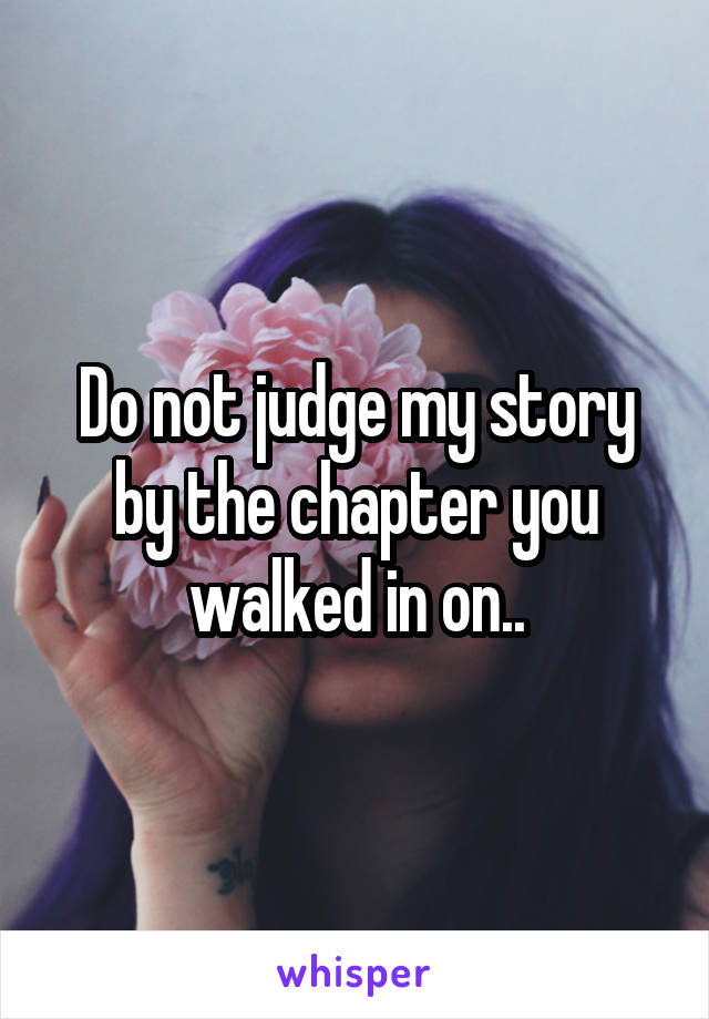 Do not judge my story by the chapter you walked in on..