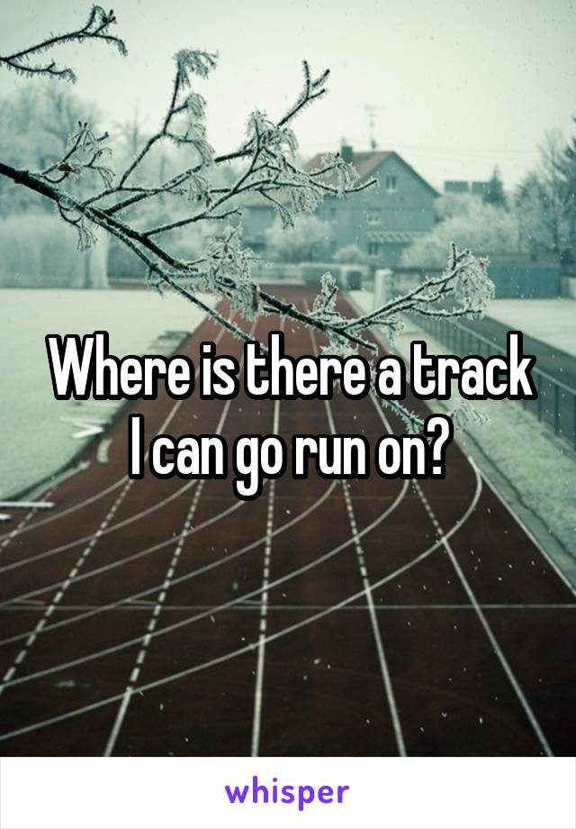 Where is there a track I can go run on?