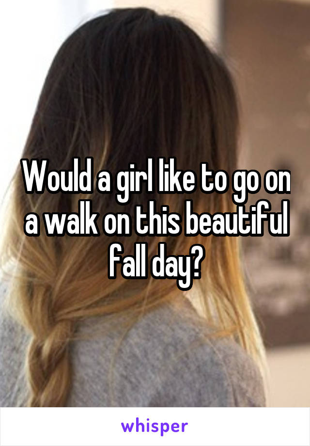 Would a girl like to go on a walk on this beautiful fall day?
