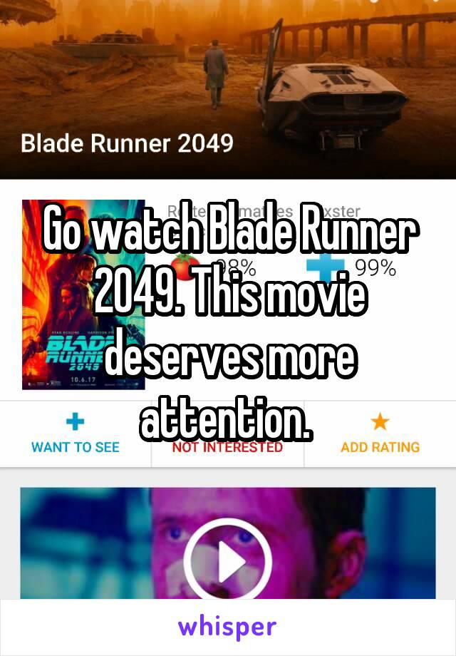 Go watch Blade Runner 2049. This movie deserves more attention.
