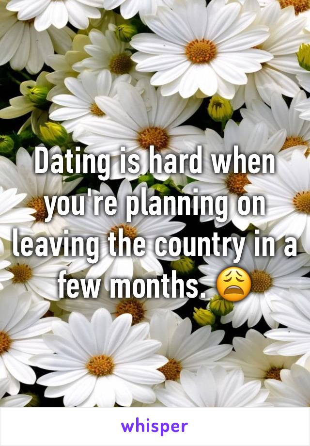 Dating is hard when you're planning on leaving the country in a few months. 😩